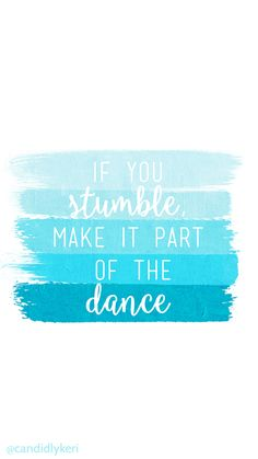 """Blue paint strokes quote """"if you stumble make it a part of the dance"""" for wallpaper on desktop, iphone, android, or mobile for free on the blog!"""