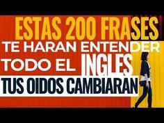 LAS 200 FRASES QUE TE HARAN ENTENDER TODO EL INGLES DE UNA VEZ POR TODAS - YouTube