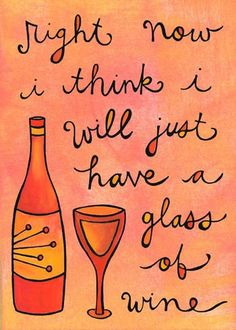 Just have a glass of wine.