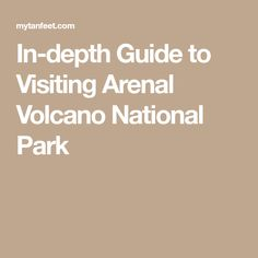 In-depth Guide to Visiting Arenal Volcano National Park
