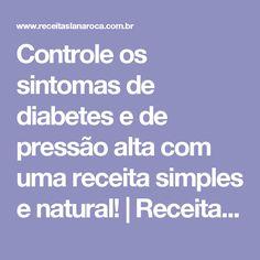 Controle os sintomas de diabetes e de pressão alta com uma receita simples e natural! | Receitas Lá na Roça