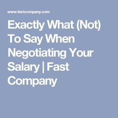 Exactly What (Not) To Say When Negotiating Your Salary | Fast Company