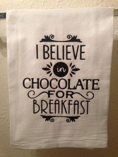 Circuit Projects Discover Funny Farmhouse Flour Sack Kitchen Tea Towel - I believe in chocolate for breakfast - Funny Housewarming Gift - SALE READY to SHIP Kitchen Quotes, Kitchen Humor, Kitchen Vinyl, Funny Kitchen, Kitchen Art, Vinyl Crafts, Vinyl Projects, Circuit Projects, Dish Towels