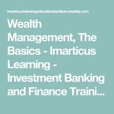 Wealth Management, The Basics - Imarticus Learning - Investment Banking and Finance Training Institute