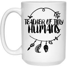 Teacher of Tiny Humans  Mug - 15oz