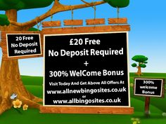 Please Join Today At http://www.allnewbingosites.co.uk/ and http://www.allbingosites.co.uk/ 300% deposit bonus and £20 Free, No deposit required and win real cash money please visit and get more more and more latest offers,