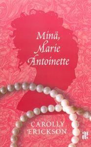 Erickson Carolly: Minä, Marie Antoinette (2,70€)