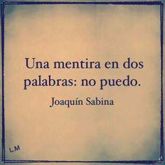 Una mentira en dos palabras: no puedo -Joaquín Sabina-