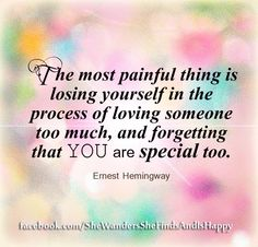 NEVER forget that you are special too. Never lose your dreams and never stop nurturing the person you are.