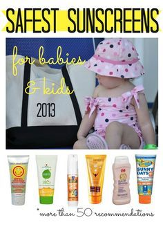 Safest Sunscreens for babies and kids 2013. Over 50 recommendations at every price point.