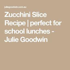 Zucchini Slice Recipe | perfect for school lunches - Julie Goodwin
