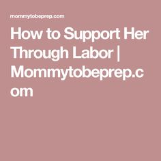 How to Support Her Through Labor | Mommytobeprep.com