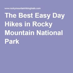 COLORADO The Best Easy Day Hikes in Rocky Mountain National Park
