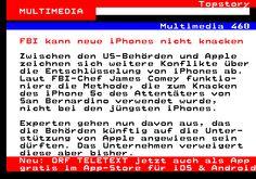 108.1. Topstory MULTIMEDIA. Multimedia 460. FBI kann neue iPhones nicht knacken. Zwischen den US-Behörden und Apple zeichnen sich weitere Konflikte über die Entschlüsselung von iPhones ab. Laut FBI-Chef James Comey funktio- niere die Methode, die zum Knacken des iPhone 5c des Attentäters von San Bernardino verwendet wurde, nicht bei den jüngsten iPhones. Experten gehen nun davon aus, das die Behörden künftig auf die Unter- stützung von Apple angewiesen sein dürften. Das Unternehmen…