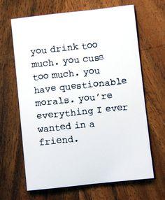 Eine Geburtstagskarte für Ihre Mühe-Hersteller-Freund. Detailansicht: Sie trinken zu viel. Sie fluchen zu viel. Sie haben fragwürdige Moral. Du