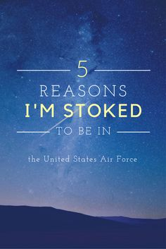 5 Reasons Being in the Air Force will totally rock! #militarylife #airforce