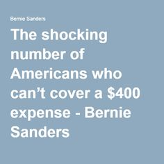 The shocking number of Americans who can't cover a $400 expense - Bernie Sanders Add your VOICE HERE: www.CulturalCompassInstitute.org Help #Bernie help us all