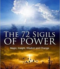 The 72 Sigils Of Power: Magic Insight Wisdom And Change PDF
