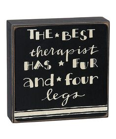 Look what I found on #zulily! 'The Best Therapist Has Fur and Four Legs' Box Sign #zulilyfinds