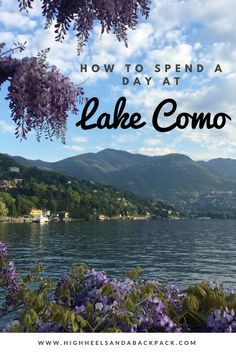 A tried and tested itinerary on how to spend a day at Lake Como.