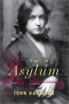 The asylum Author:John Harwood Publisher:Boston : Houghton Mifflin Harcourt, Edition/Format: Book : Fiction : English : U. I Love Books, Great Books, Books To Read, My Books, Reading Lists, Book Lists, Reading Time, Reading Library, Library Card