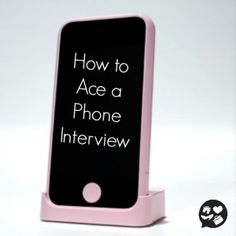 How to Ace a Phone Interview.