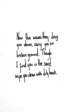Now the waves they drag you down