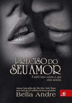 """ALEGRIA DE VIVER E AMAR O QUE É BOM!!: RESENHA #59 - """"PRECISO DO SEU AMOR"""" - BELLA ANDRE"""