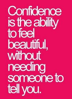 #Confidence is the ability to feel beautiful, without needing someone to tell you #healthy #confidence