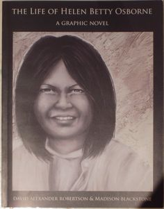 First Nations/Aboriginal Fridays - The Life of Helen Betty Osborne by David Alexander Robertson & Madison Blackstone National Aboriginal Day, First Nations, My Books, Canada Pictures, Novels, David, Celebrities, Authors, Life