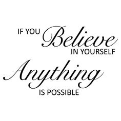 believe quotes. If you believe in yourself anything is possible Believe In Yourself Quotes, Believe Quotes, Quotes To Live By, Daily Quotes, Best Quotes, Life Quotes, Qoutes, Favorite Quotes, Mommy Quotes
