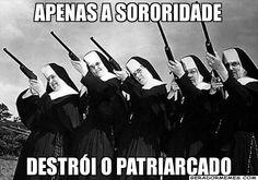 APENAS A SORORIDADE DESTRÓI O PATRIARCADO - Personalizado   Gerador Memes