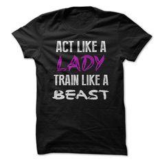 Act Like A Lady - Train Like A Beast T Shirt, Hoodie, Sweatshirt