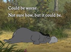Eeyore is a character in the Winnie-the-Pooh books by A. He is generally characterized as a pessimistic, gloomy, depressed, old grey stuffed donkey who is a friend of the title character, Winnie-the-Pooh. Eeyore Quotes, Winnie The Pooh Quotes, Me Quotes, Funny Quotes, Sad Disney Quotes, Short Quotes, Life Sucks Quotes, Pooh Winnie, Winnie The Pooh Drawing
