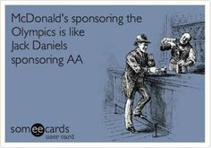 McD's sponsoring the Olympics is like Jack Daniels sponsoring AA