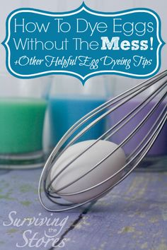 How to use a whisk to make dyeing Easter Eggs an EASY process with little ones! Plus other tips and tricks for dyeing eggs!