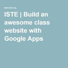 ISTE | Build an awesome class website with Google Apps