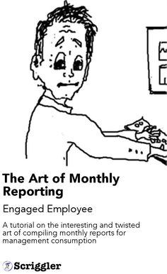 The Art of Monthly Reporting by Engaged Employee https://scriggler.com/detailPost/poetry/34629