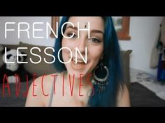 FRENCH LESSON # 6 Adjectives (+playlist)