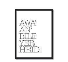 Awa An Bile Yer Heid  Scottish Banter Print by ShortbChampers, £9.50