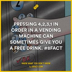 Pressing 4, 2,3,1 in order in a vending machine can sometimes give you a free drink.