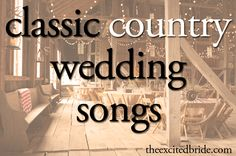 Classic Country Wedding Songs for brides-to-be - also great songs for anniversary dances!