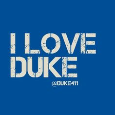 Always have and always will. I love my Duke Blue Devils! :)