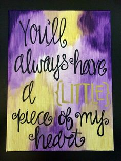 Big Little Sorority - You'll Always Have a LITTLE Piece of My Heart - Big Little - Canvas Quote Painting - Home Decor