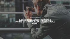 Blogs interesantes de Marketing Digital en español para seguir desde ya mismo