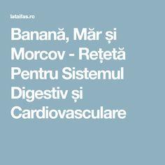 Banană, Măr și Morcov - Rețetă Pentru Sistemul Digestiv și Cardiovasculare Banana