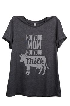 Not your Mom Not Your Milk Milk Quotes, Create T Shirt, Diy Wardrobe, Tee Shirts, Tees, Heather Black, T Shirts For Women, Clothes For Women, This Or That Questions
