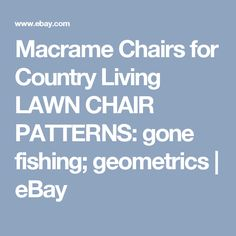Macrame Chairs for Country Living LAWN CHAIR PATTERNS: gone fishing; geometrics  | eBay