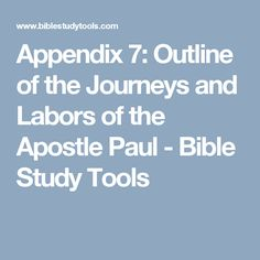 Appendix 7: Outline of the Journeys and Labors of the Apostle Paul - Bible Study Tools