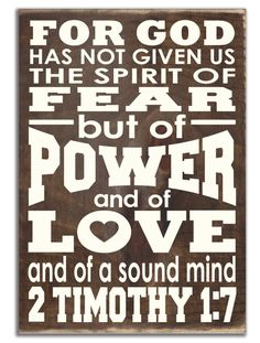 Sign - For God Has Not Given Us the Spirit of Fear, but of Power and Love and of a Sound Mind, 2 Timothy Scriptures About Strength, Bible Verse List, Bible Verses About Love, Encouraging Bible Verses, Scripture Study, Gods Strength, Strength Bible, Spirit Of Fear, Wall Art Quotes
